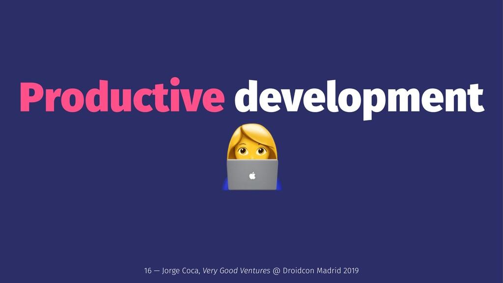 Productive development ! 16 — Jorge Coca, Very ...