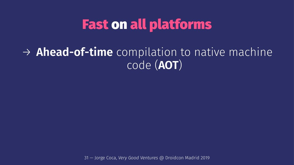 Fast on all platforms → Ahead-of-time compilati...
