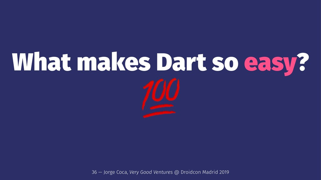 What makes Dart so easy? ! 36 — Jorge Coca, Ver...