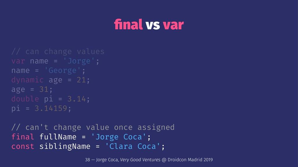 final vs var // can change values var name = 'Jo...