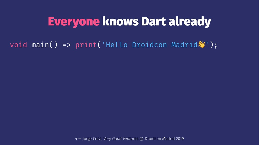 Everyone knows Dart already void main() => prin...