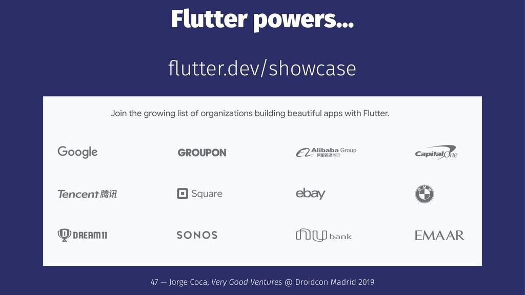 Flutter powers... flutter.dev/showcase 47 — Jorg...