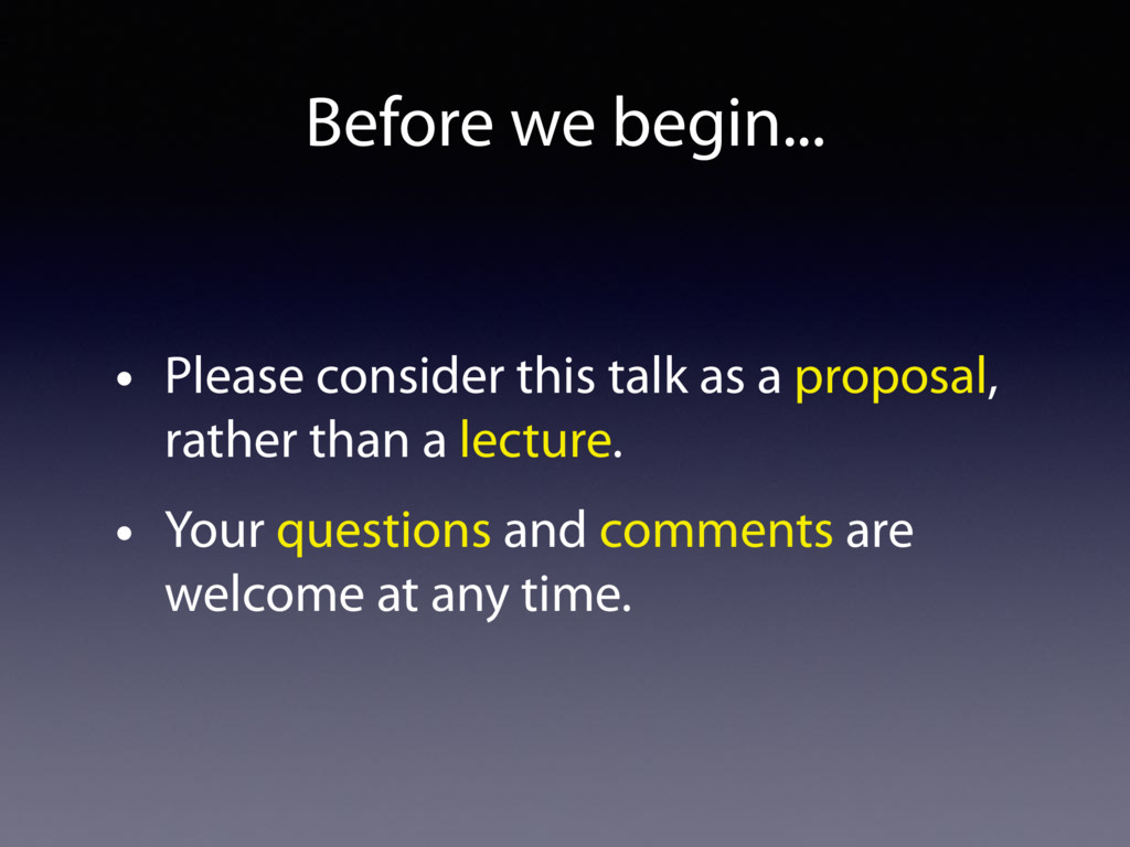 Before we begin... • Please consider this talk ...