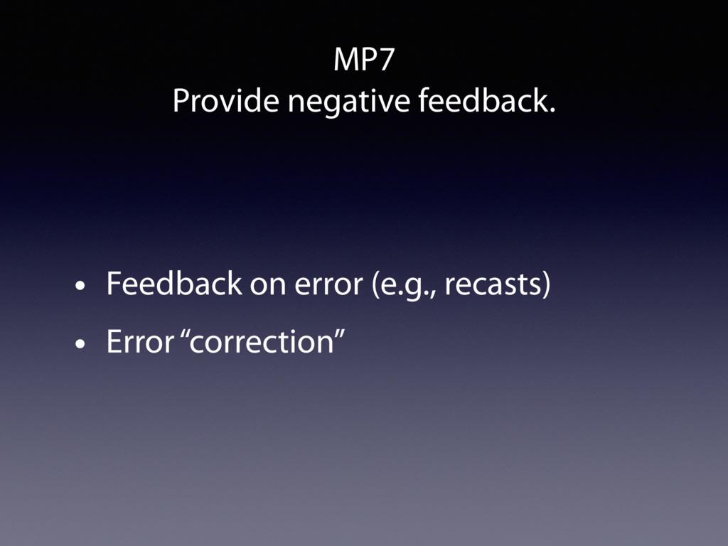 MP7 Provide negative feedback. • Feedback on er...