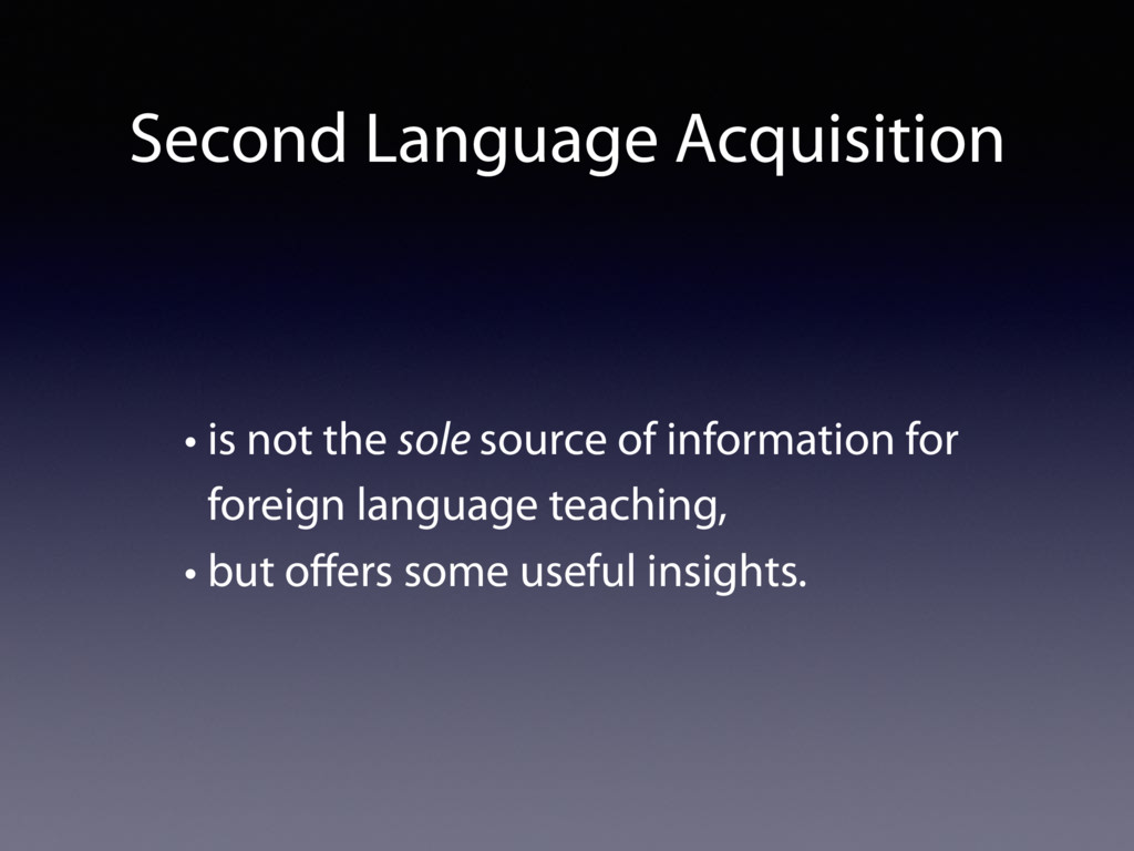 Second Language Acquisition • is not the sole s...
