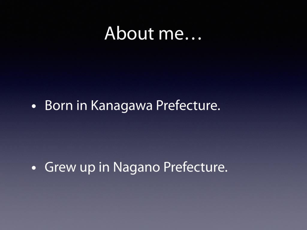 About me… • Born in Kanagawa Prefecture. • Grew...