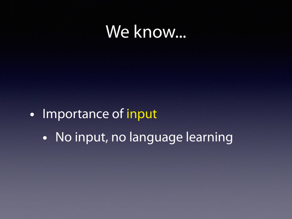 We know... • Importance of input • No input, no...