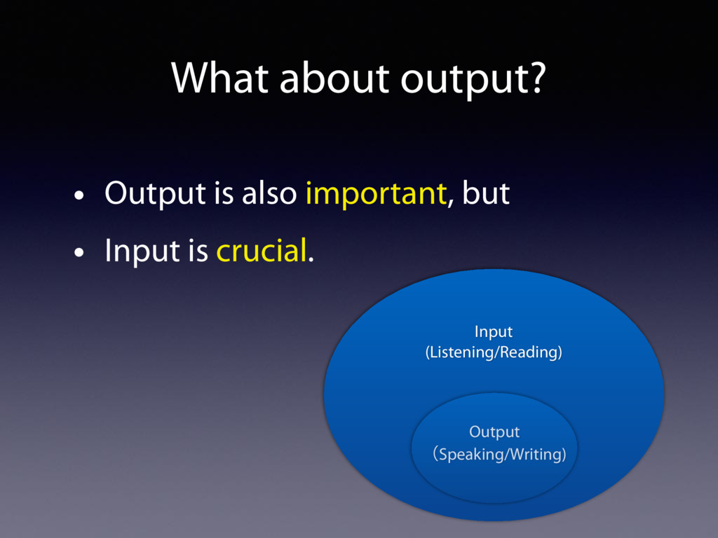 What about output? • Output is also important, ...