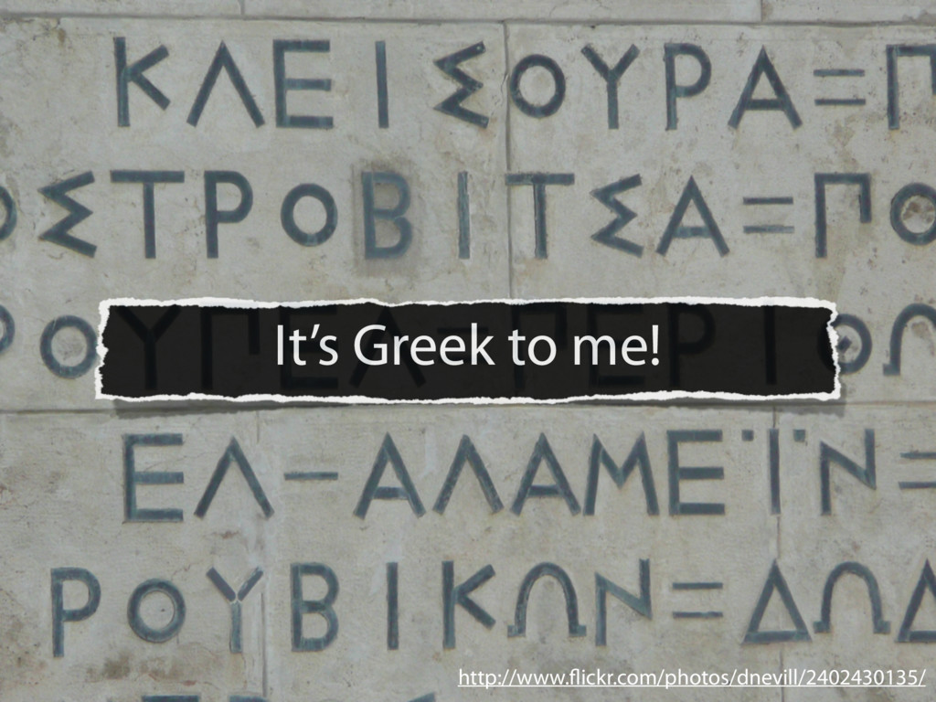 It's Greek to me! http://www.flickr.com/photos/d...