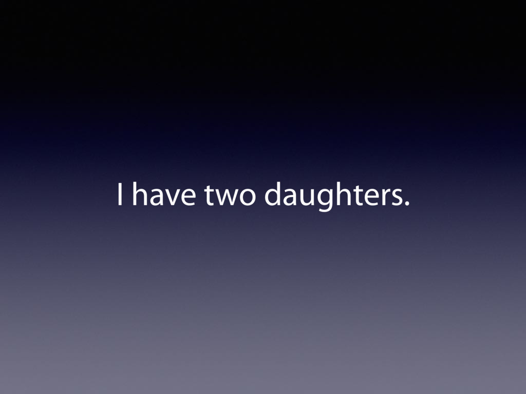 I have two daughters.