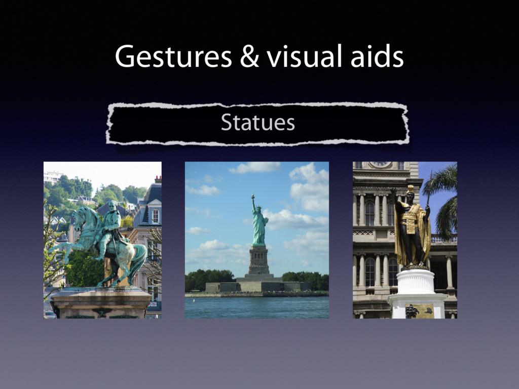 Gestures & visual aids Statues