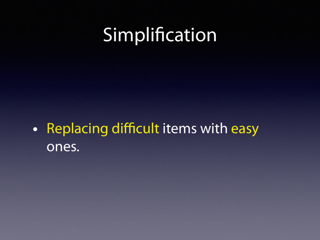 Simplification • Replacing difficult items with ea...