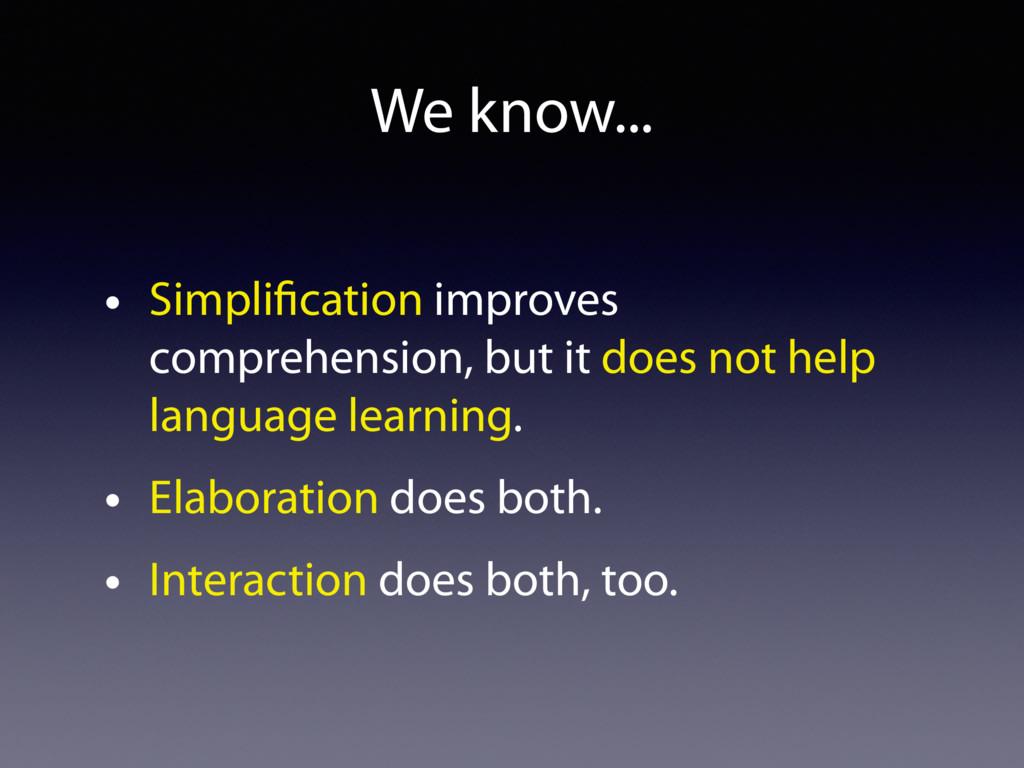 We know... • Simplification improves comprehensi...