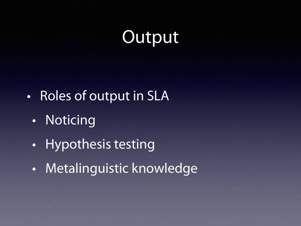 • Roles of output in SLA • Noticing • Hypothesi...