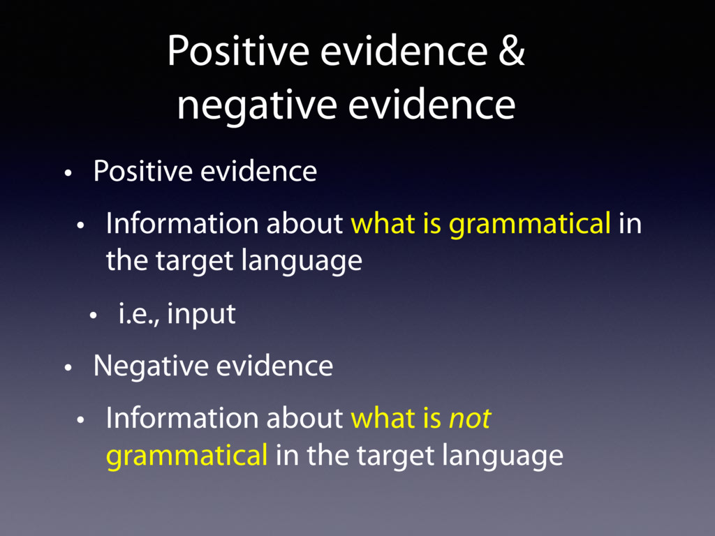 • Positive evidence • Information about what is...