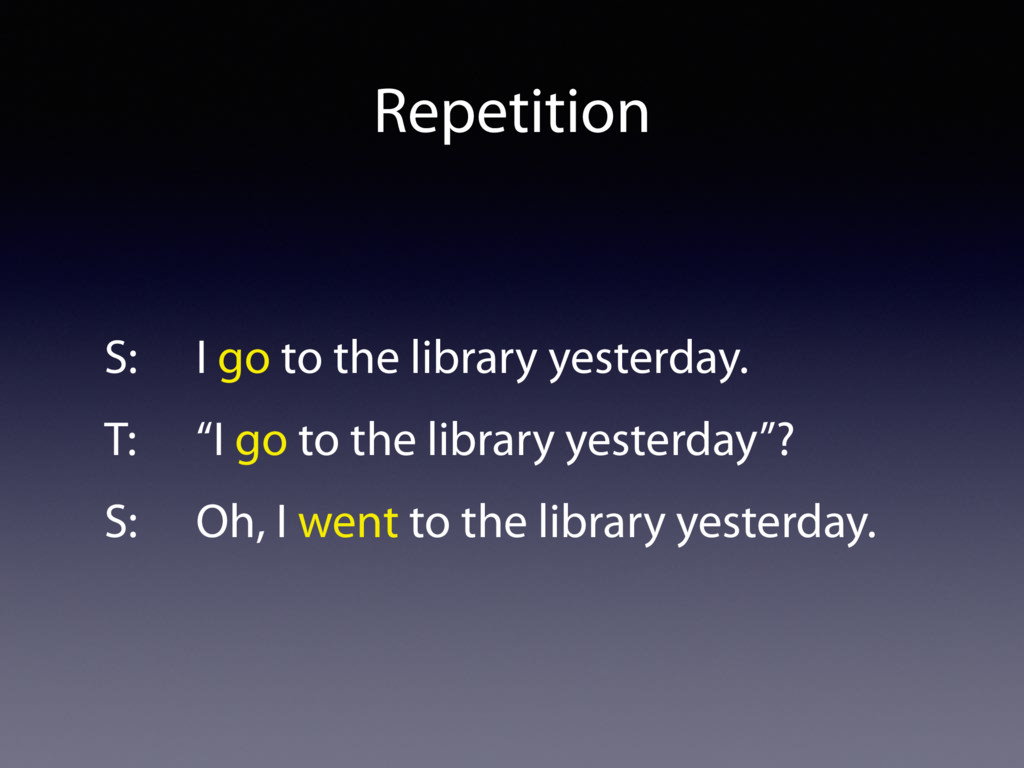 Repetition S: I go to the library yesterday. T:...