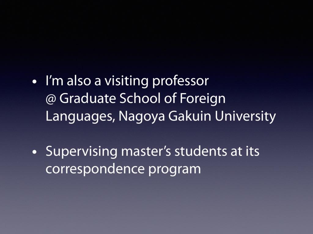 • I'm also a visiting professor  @ Graduate Sc...
