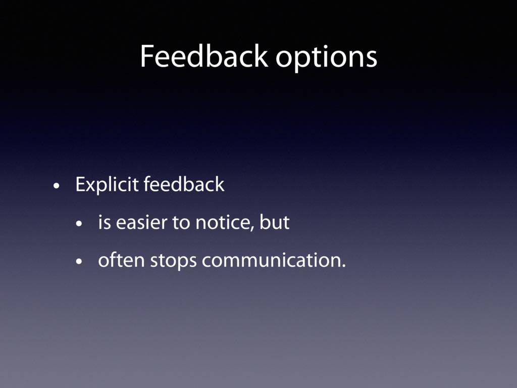 Feedback options • Explicit feedback • is easie...