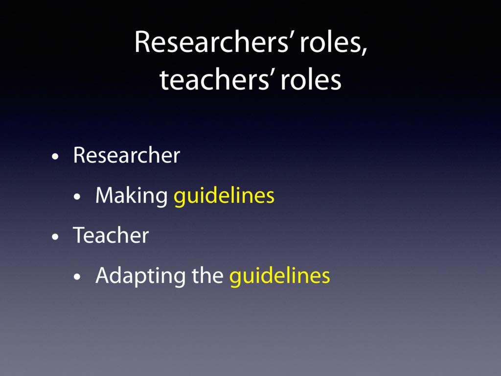 Researchers' roles, teachers' roles • Research...