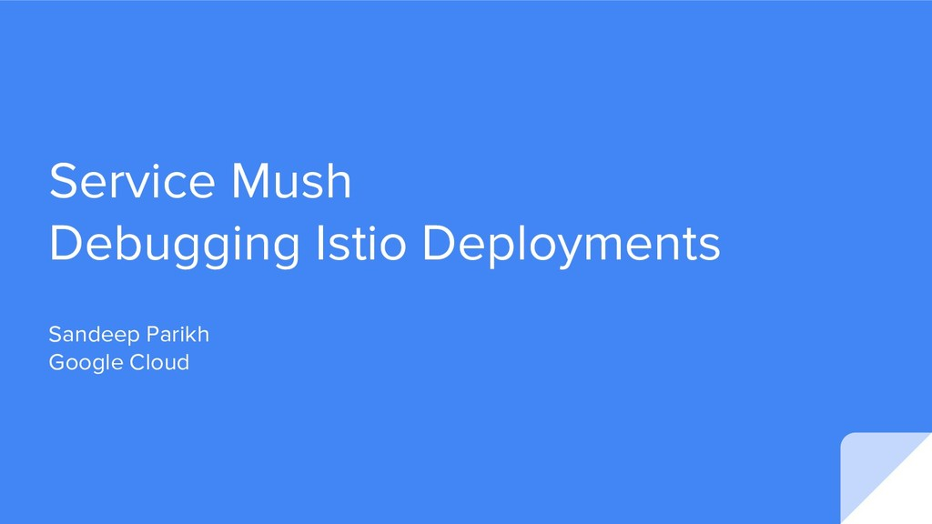 Service Mush Debugging Istio Deployments Sandee...