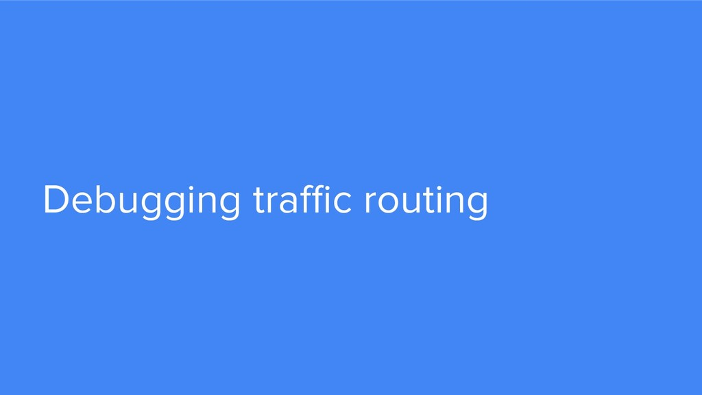 Debugging traffic routing