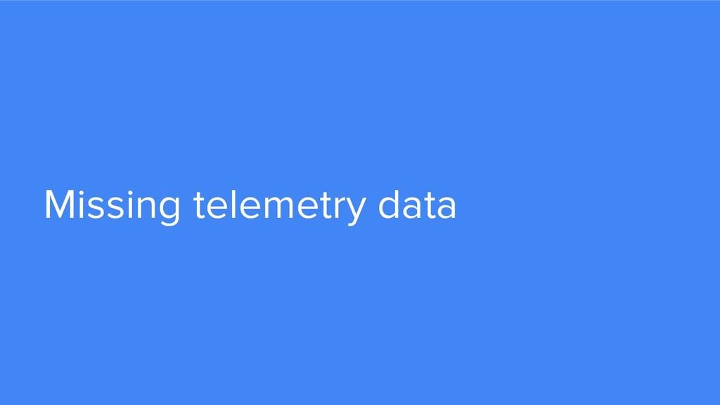 Missing telemetry data