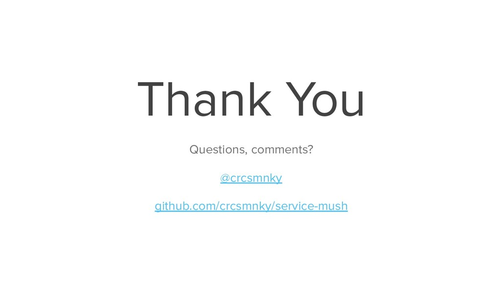 Thank You Questions, comments? @crcsmnky github...