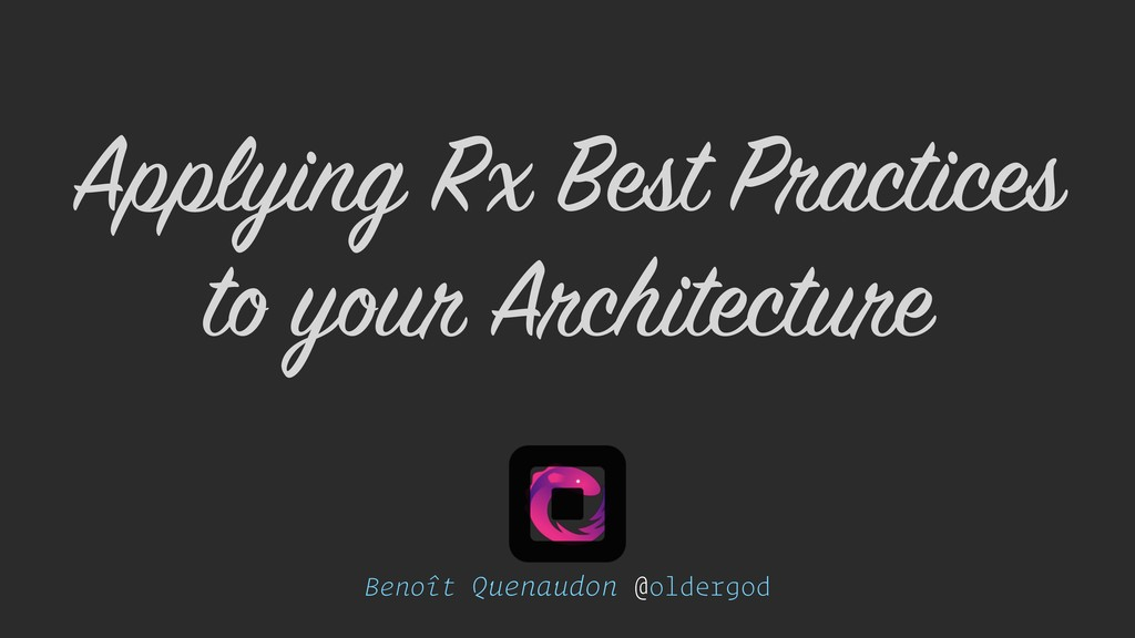 Benoît Quenaudon @oldergod Applying Rx Best Pra...