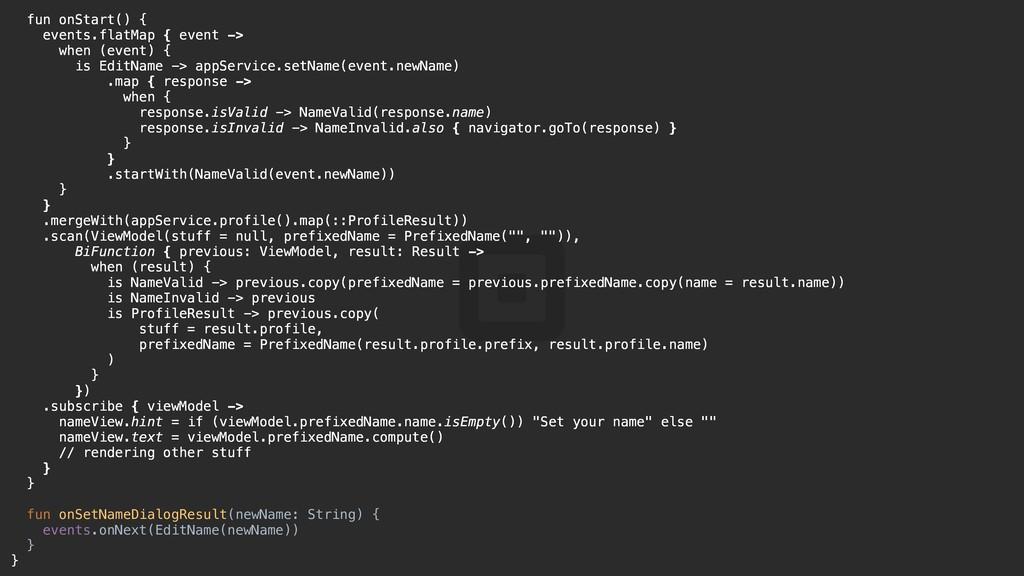 fun onStart() {t events.flatMap { event -> when...
