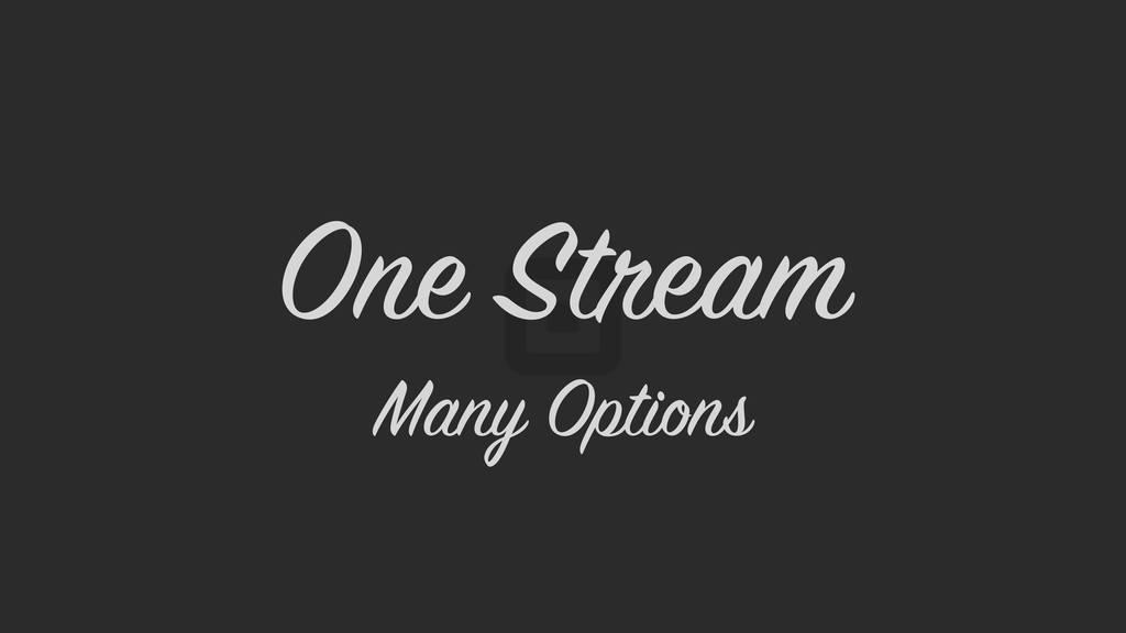 One Stream Many Options