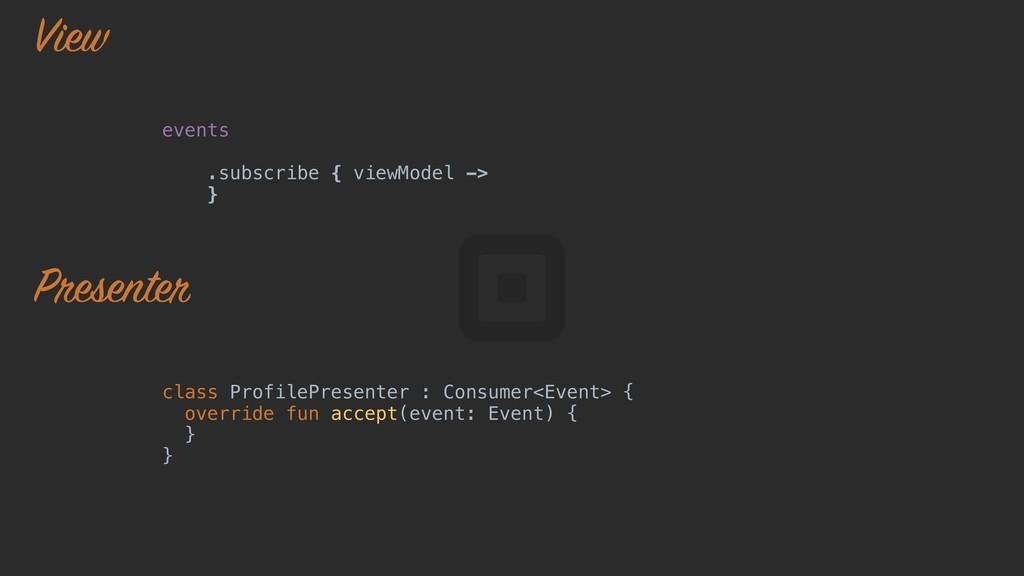 events .subscribe { viewModel -> }o class Profi...