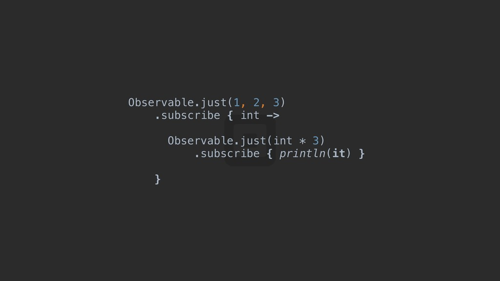 Observable.just(1, 2, 3) .subscribe { int -> Ob...
