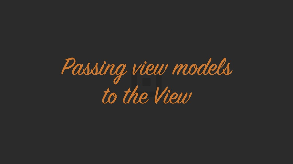 Passing view models to the View
