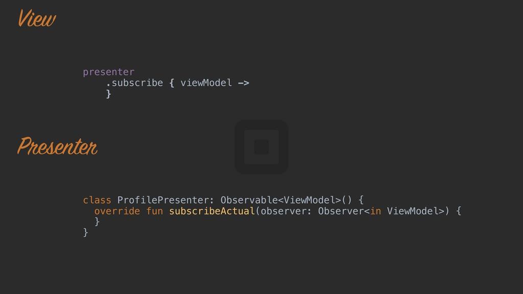 presenter .subscribe { viewModel -> }o class Pr...