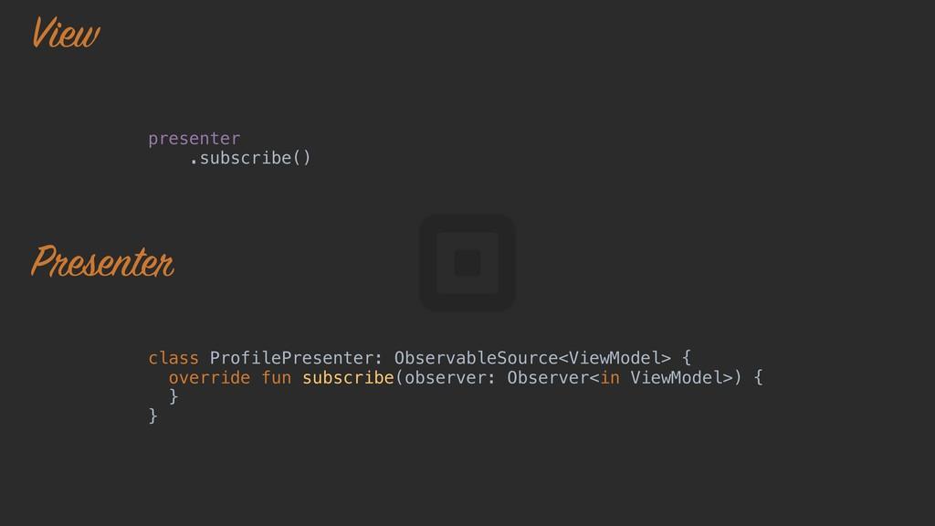 presenter .subscribe() class ProfilePresenter: ...