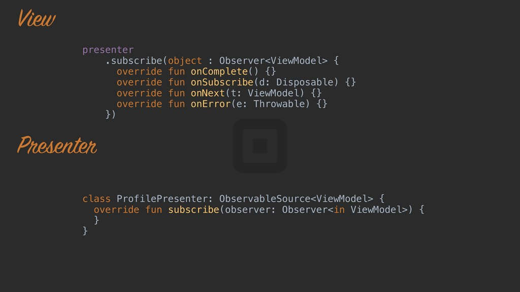 presenter .subscribe(object : Observer<ViewMode...