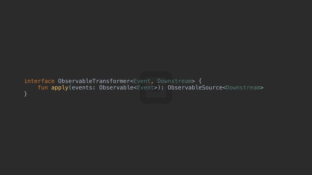 interface ObservableTransformer<Event, Downstre...
