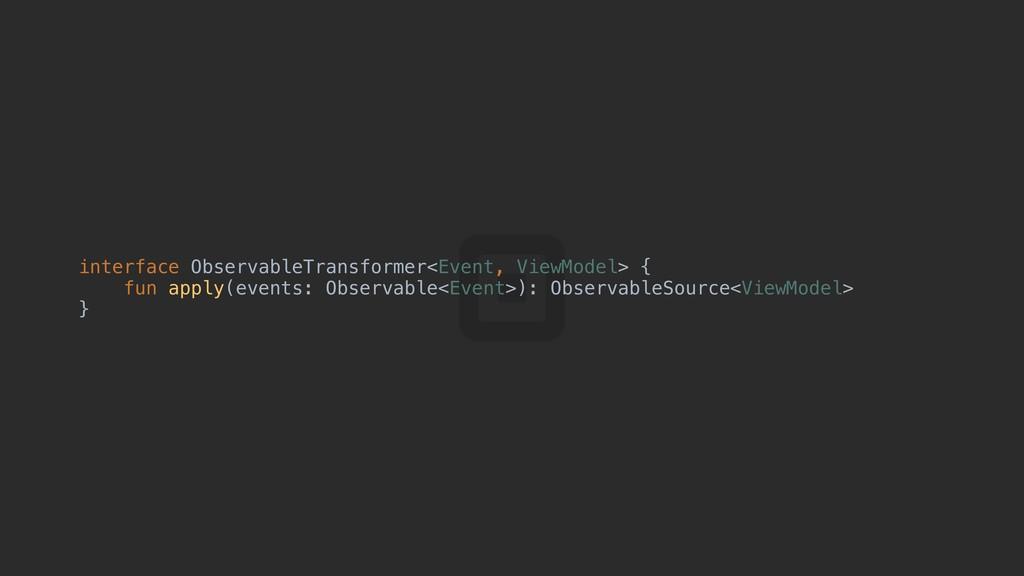 interface ObservableTransformer<Event, ViewMode...