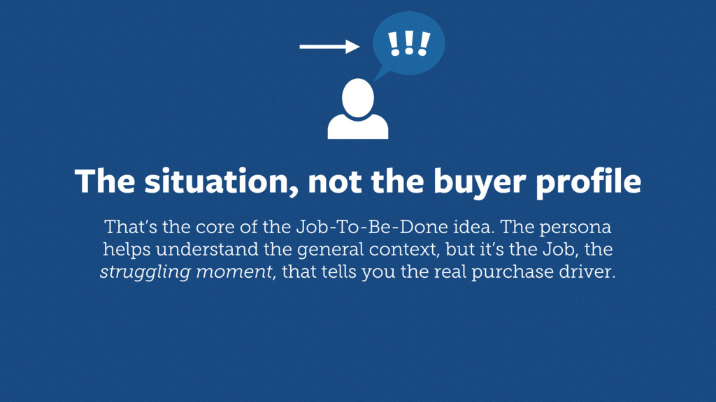 The situation, not the buyer profile That's the ...