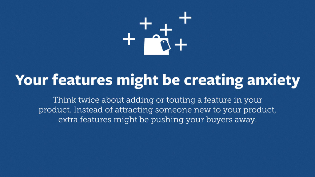 Your features might be creating anxiety Think t...
