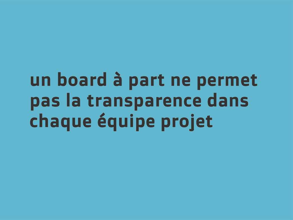 un board à part ne permet pas la transparence d...