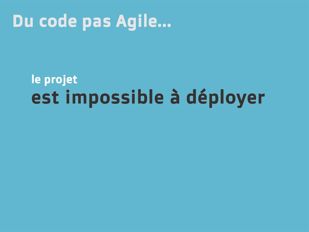 le projet est impossible à déployer Du code pas...