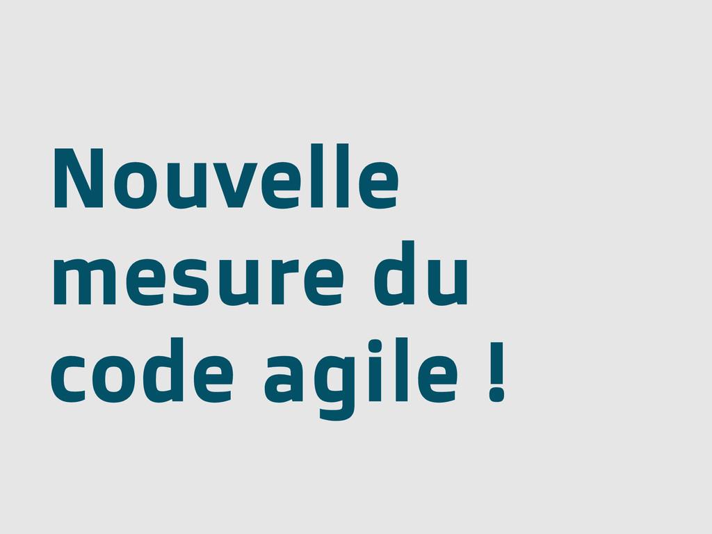 Nouvelle mesure du code agile !