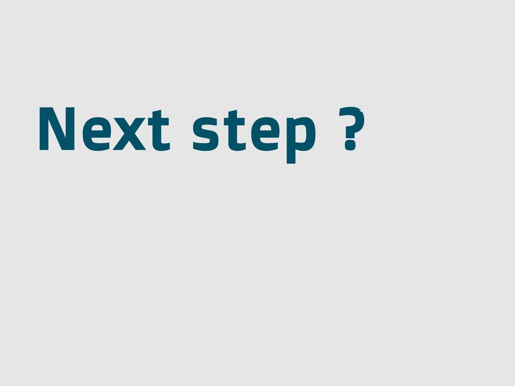Next step ?