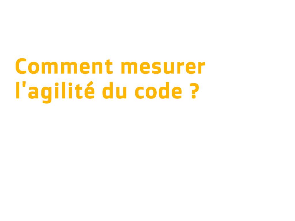 Comment mesurer l'agilité du code ?