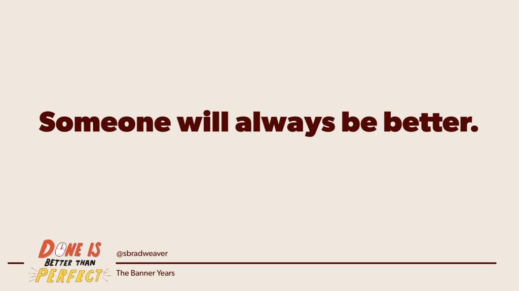 @sbradweaver The Banner Years Someone will alwa...