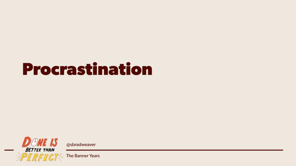 @sbradweaver The Banner Years Procrastination