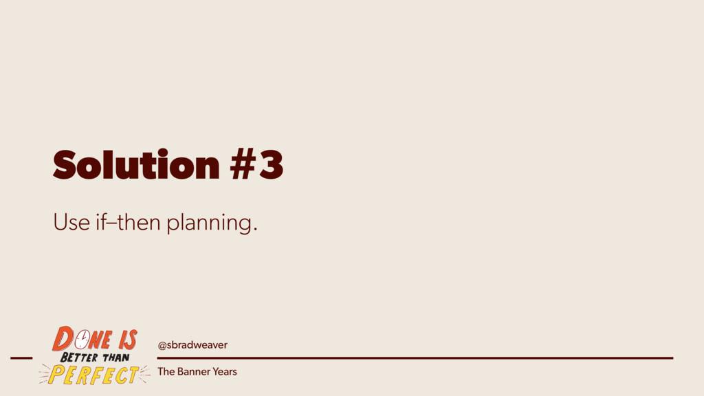 @sbradweaver The Banner Years Solution #3 Use i...