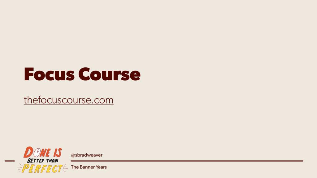 @sbradweaver The Banner Years Focus Course thef...