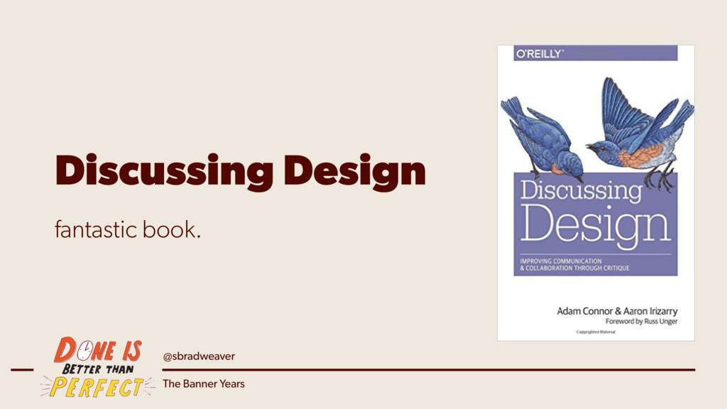 @sbradweaver The Banner Years Discussing Design...